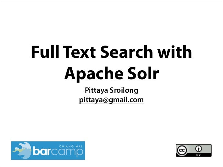Full Text Search with      Apache Solr         Pittaya Sroilong       pittaya@gmail.com
