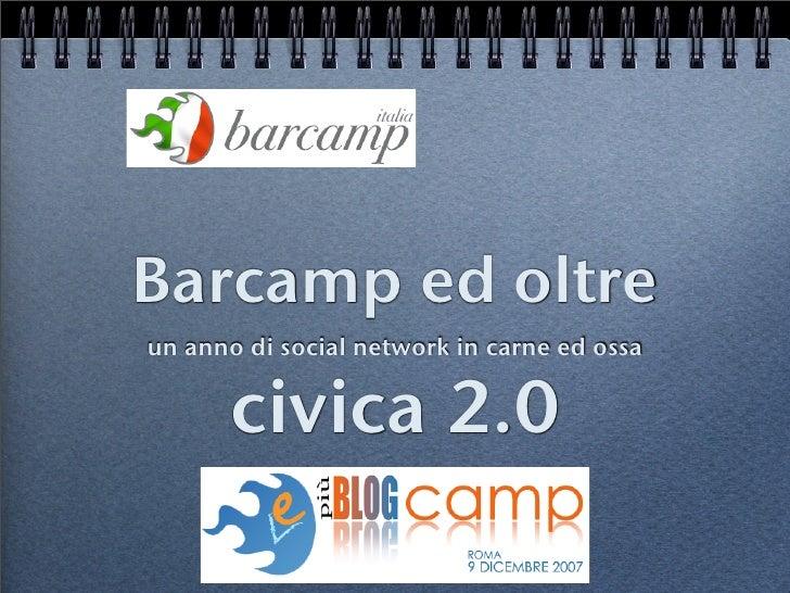 Barcamp ed oltre un anno di social network in carne ed ossa          civica 2.0