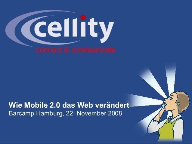 connect & communicate Wie Mobile 2.0 das Web verändert Barcamp Hamburg, 22. November 2008