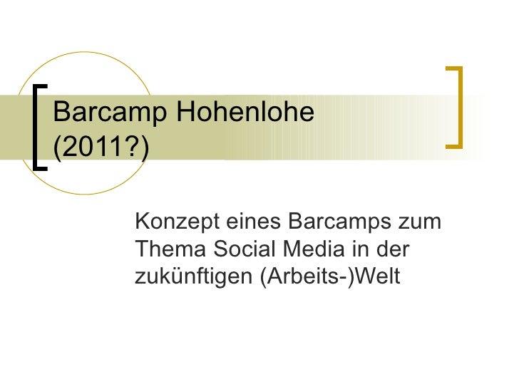 Barcamp Hohenlohe (2011?) Konzept eines Barcamps zum Thema Social Media in der zukünftigen (Arbeits-)Welt