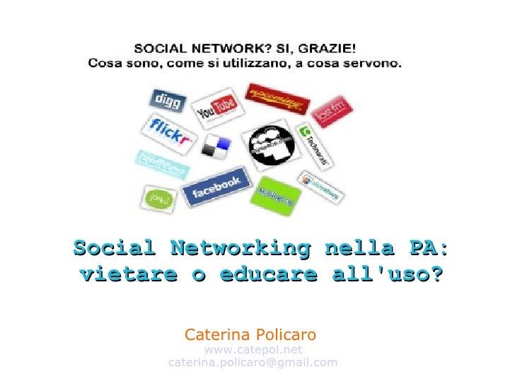 Caterina Policaro  www.catepol.net [email_address] Social Networking nella PA: vietare o educare all'uso?