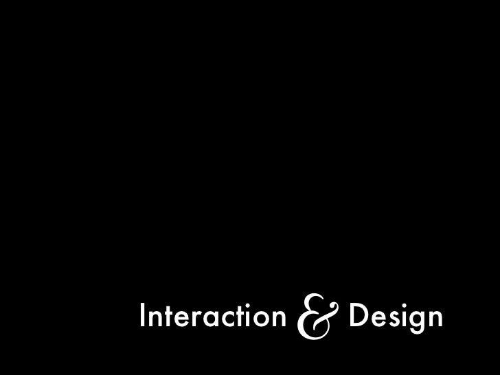 Interaction   &   Design