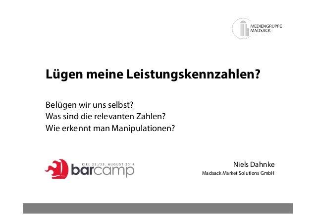 Lügen meine Leistungskennzahlen?  Niels Dahnke  Madsack Market Solutions GmbH  Belügen wir uns selbst?  Was sind die relev...