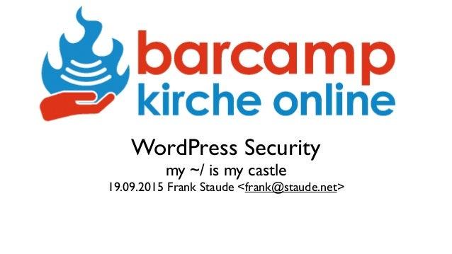 WordPress Security my ~/ is my castle 19.09.2015 Frank Staude <frank@staude.net>