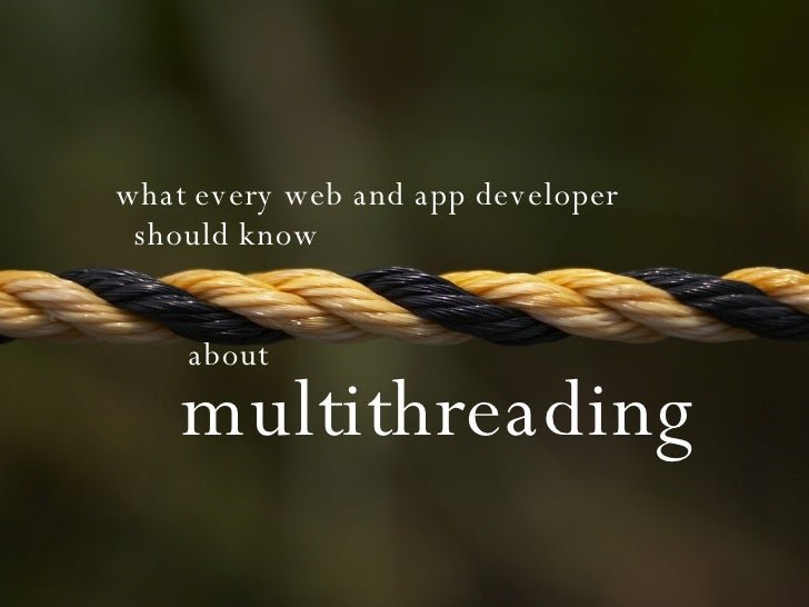 what every web and app developer  should know about multithreading