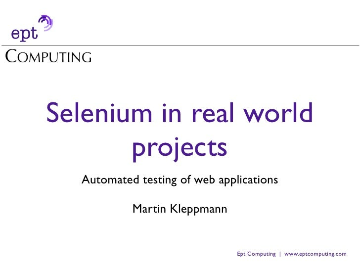 Selenium in real world        projects   Automated testing of web applications             Martin Kleppmann               ...