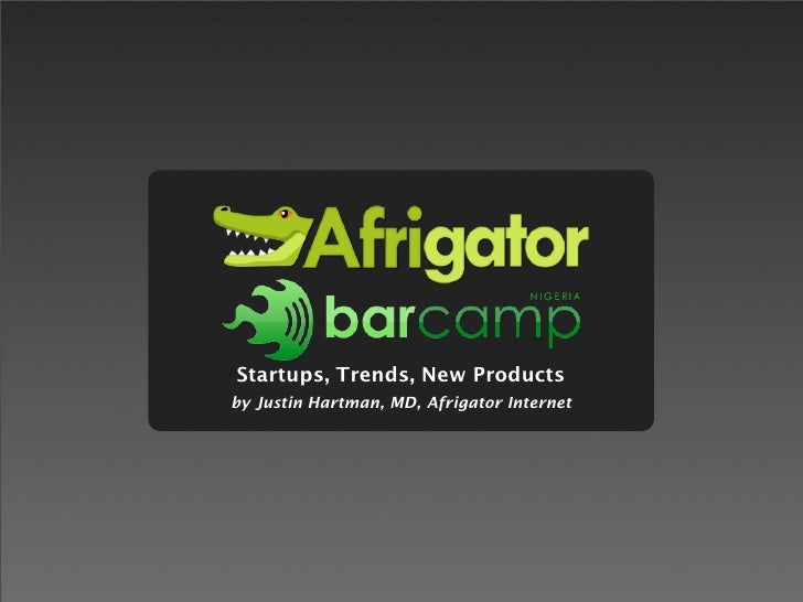 Startups, Trends, New Products by Justin Hartman, MD, Afrigator Internet