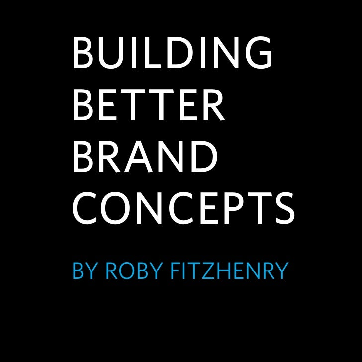 Building Better Brand ConCepts By RoBy FitzhenRy