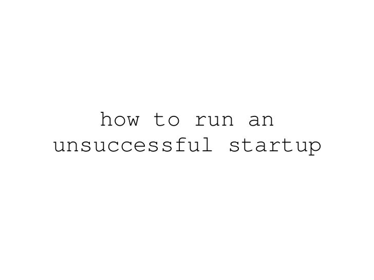 How to Build an Unsuccessful Start-Up