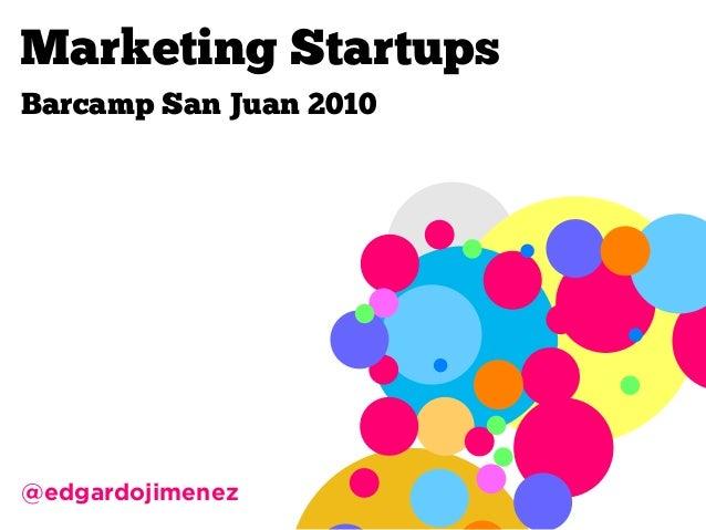Marketing for Startups - Barcamp San Juan
