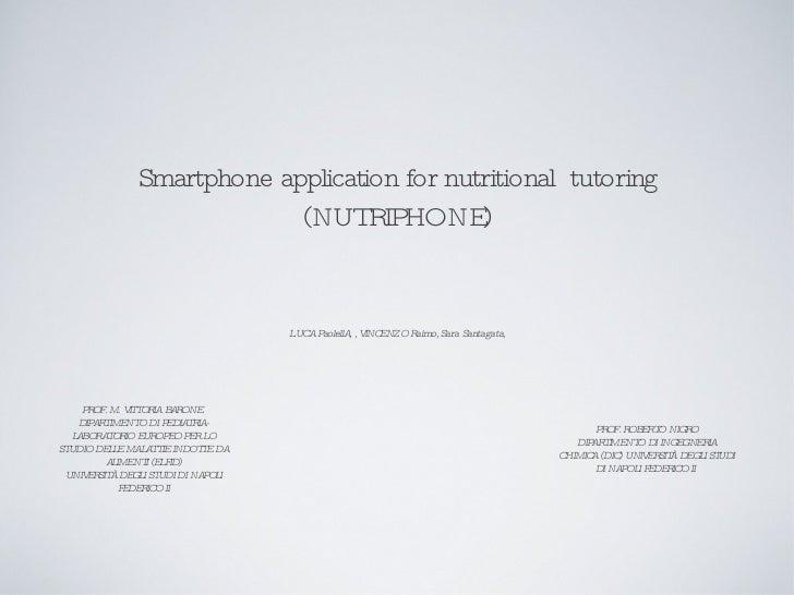 Smartphone application for nutritional   tutoring (NUTRIPHONE) L.UCA PaolellA, , VINCENZO Raimo, Sara Santagata, PROF. ROB...