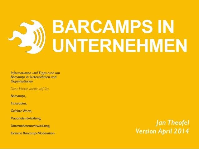 Jan Theofel Version April 2014 Informationen und Tipps rund um Barcamps in Unternehmen und Organisationen  Diese Inhalte...