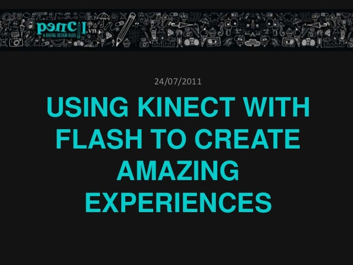 24/07/2011<br />Using kinect with flash to create amazing experiences <br />