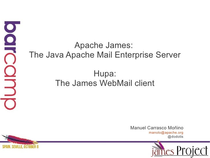 Apache James:The Java Apache Mail Enterprise Server              Hupa:      The James WebMail client                      ...