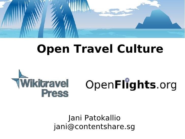 <ul><ul><li>Open Travel Culture </li></ul></ul><ul><ul><li>Jani Patokallio </li></ul></ul><ul><ul><li>[email_address] </li...