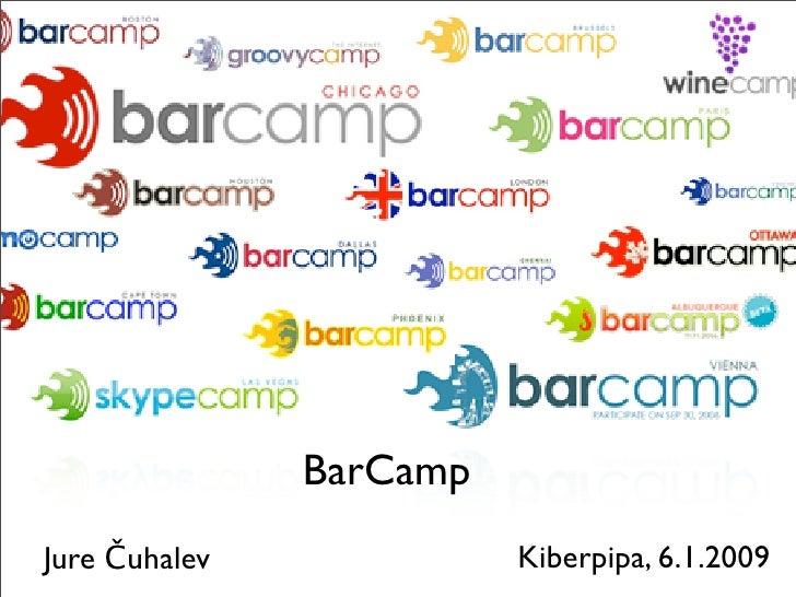 BarCamp Jure Čuhalev             Kiberpipa, 6.1.2009