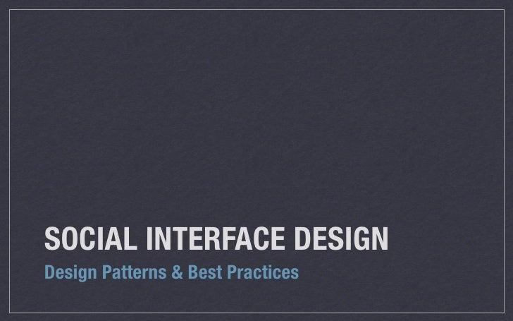SOCIAL INTERFACE DESIGN Design Patterns & Best Practices