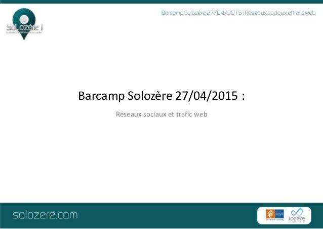 Barcamp Solozère 27/04/2015 : Réseaux sociaux et trafic web