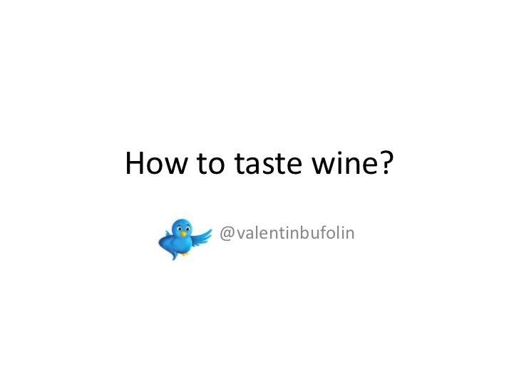 How to taste wine?<br />@valentinbufolin<br />