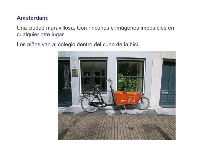 Amsterdam: Una ciudad maravillosa. Con rincones e imágenes imposibles en cualquier otro lugar.  Los niños van al colegio d...