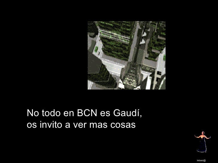 No todo en BCN es Gaudí, os invito a ver mas cosas lebasi@