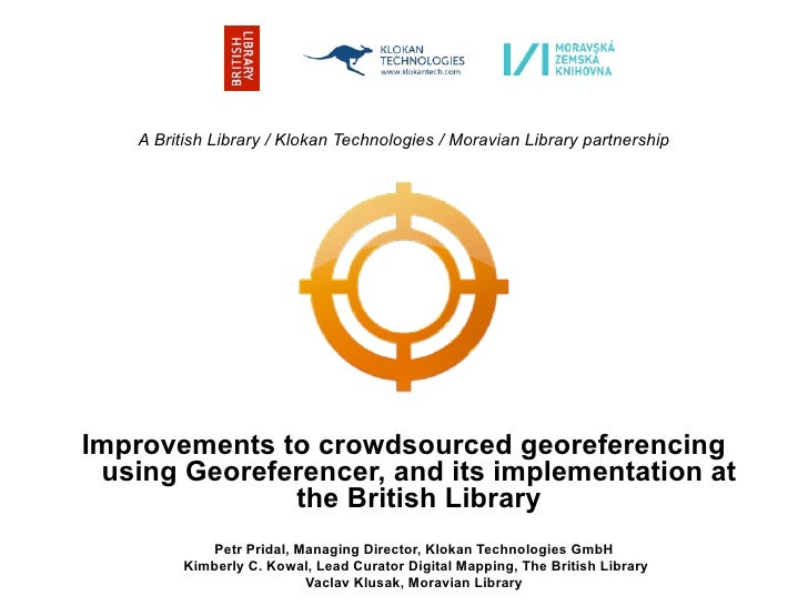 A British Library / Klokan Technologies / Moravian Library partnershipImprovements to crowdsourced georeferencing using Ge...