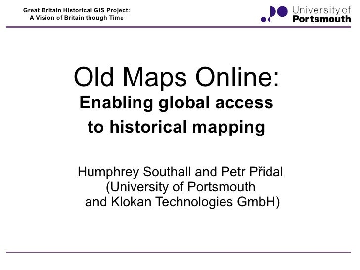 Great Britain Historical GIS Project:  A Vision of Britain though Time                 Old Maps Online:                   ...