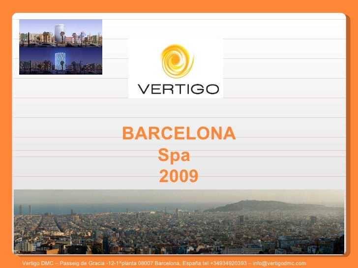 BARCELONA Spa  2009 Vertigo DMC – Passeig de Gracia -12-1^planta 08007 Barcelona, España tel +34934920393 – info@vertigodm...