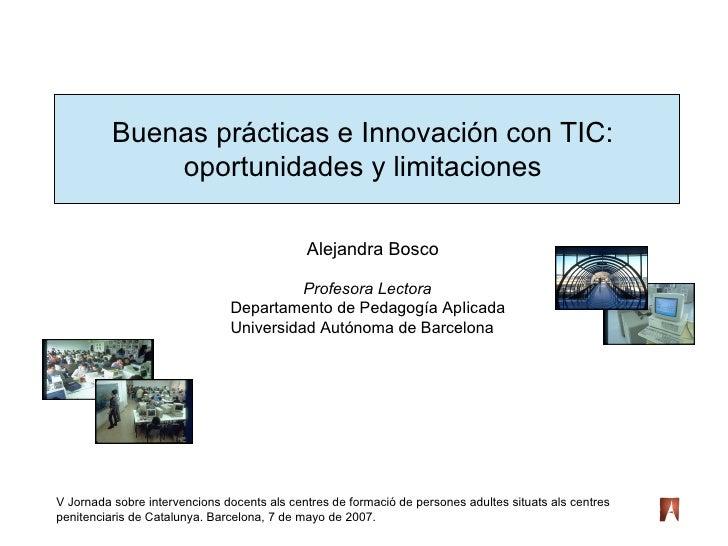 Buenas prácticas e Innovación con TIC:  oportunidades y limitaciones  Alejandra Bosco   Profesora Lectora   Departamento d...