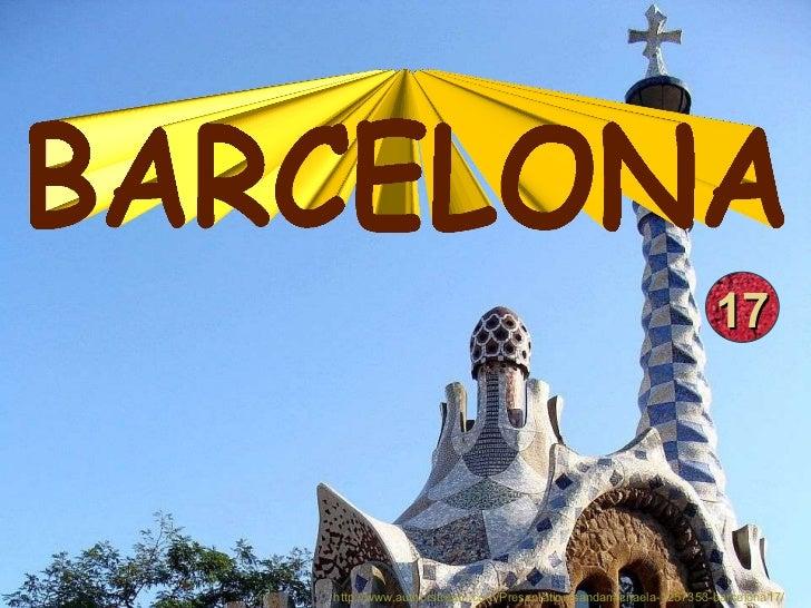 BARCELONA 17 http://www.authorstream.com/Presentation/sandamichaela-1257353-barcelona17/