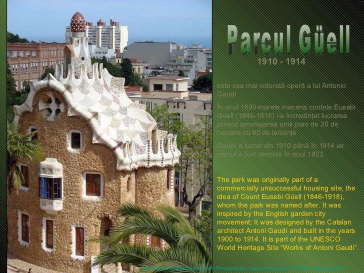 19 1 0 - 1914 Parcul Güell este cea mai colorat ă operă a lui Antonio Gaud í   În anul 1890 marele mecena contele Eusebi  ...