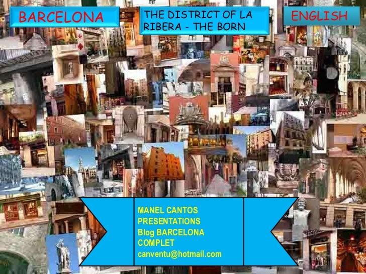 BARCELONA    THE DISTRICT OF LA    ENGLISH             RIBERA - THE BORN            MANEL CANTOS            PRESENTATIONS ...