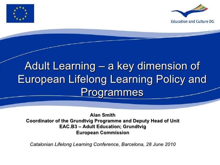 Alan Smith Coordinator of the Grundtvig Programme and   Deputy Head of Unit EAC.B3 – Adult Education; Grundtvig European C...
