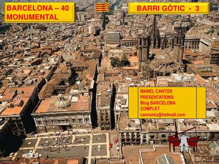 BARCELONA – 40   BARRI GÒTIC - 3MONUMENTAL                 MANEL CANTOS                 PRESENTATIONS                 Blog...