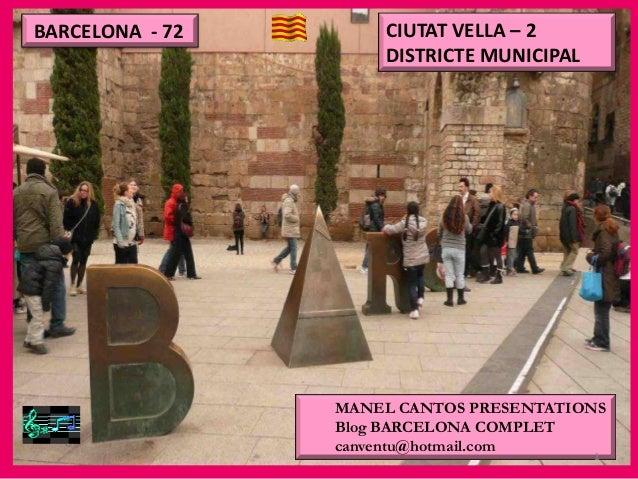 BARCELONA - 72       CIUTAT VELLA – 2                     DISTRICTE MUNICIPAL                 MANEL CANTOS PRESENTATIONS  ...