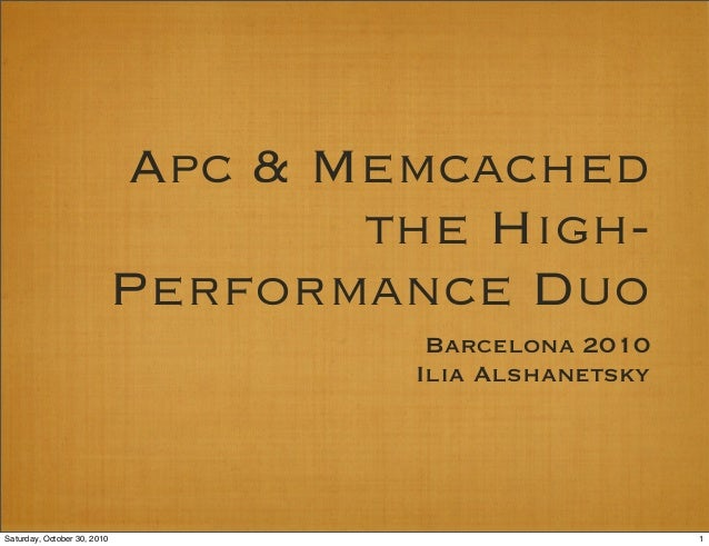 Apc & Memcached the High- Performance Duo Barcelona 2010 Ilia Alshanetsky 1Saturday, October 30, 2010