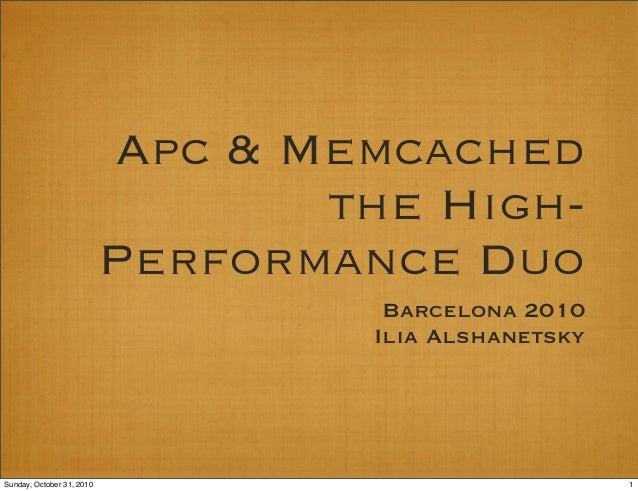 Apc & Memcached the High- Performance Duo Barcelona 2010 Ilia Alshanetsky 1Sunday, October 31, 2010