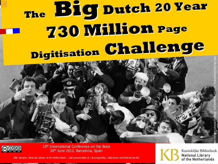 The  Big Dutch 20 Year  730 Million Page Digitisation  Challenge