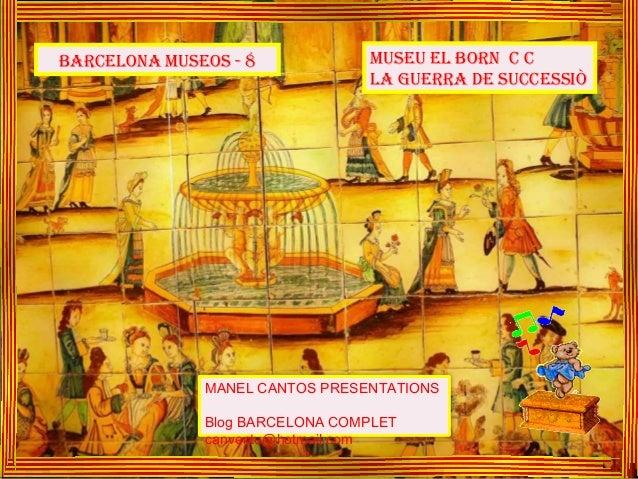 BARCELONA MUSEOS - 8  MUSEU EL BORN C C LA GUERRA DE SUCCESSIÒ  MANEL CANTOS PRESENTATIONS Blog BARCELONA COMPLET canventu...