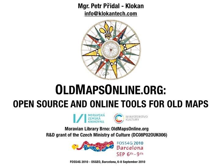 Mgr. Petr Přidal - Klokan                           info@klokantech.com               OLDMAPSONLINE.ORG: OPEN SOURCE AND O...
