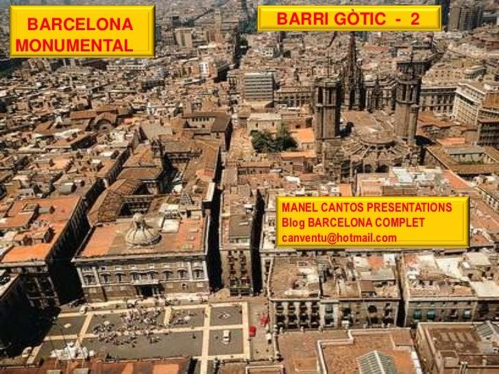 BARCELONA   BARRI GÒTIC - 2MONUMENTAL             MANEL CANTOS PRESENTATIONS             Blog BARCELONA COMPLET           ...