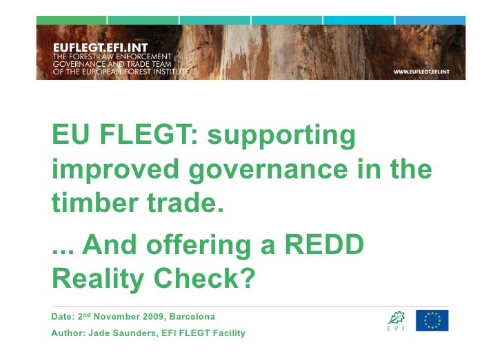 EU FLEGT: supporting improved governance in the timber trade. ... And offering a REDD Reality Check? Date: 2nd November 20...