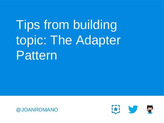 Tips from building topic: The Adapter Pattern  @JOANROMANO