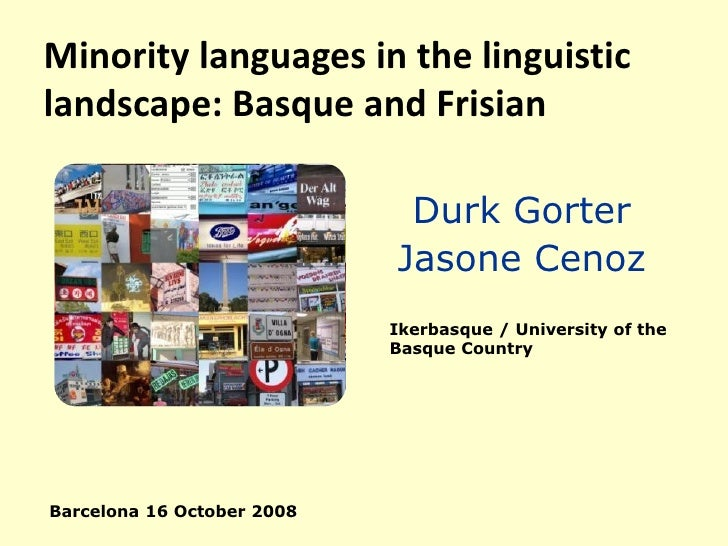 Minority languages in the linguistic landscape: Basque and Frisian                               Durk Gorter              ...