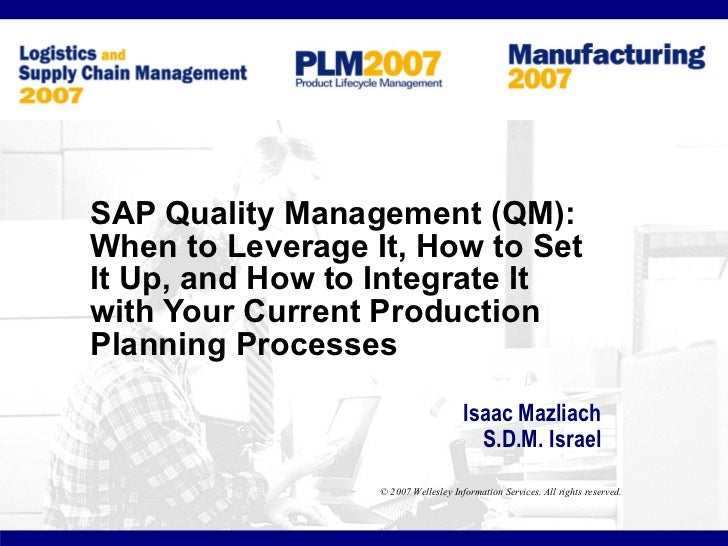 SAP Quality Management (QM):When to Leverage It, How to SetIt Up, and How to Integrate Itwith Your Current ProductionPlann...