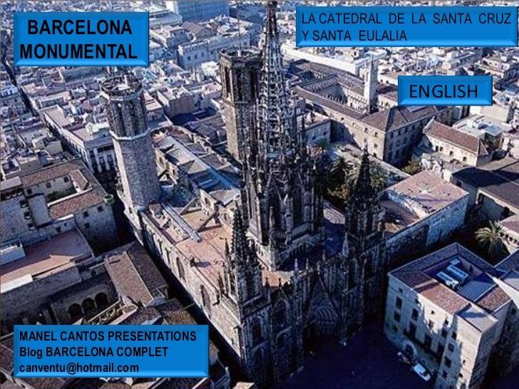 LA CATEDRAL DE LA SANTA CRUZ BARCELONA                   Y SANTA EULALIAMONUMENTAL                                        ...