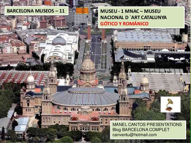 BARCELONA MUSEOS – 11  MUSEU - 1 MNAC – MUSEU NACIONAL D `ART CATALUNYA GÓTICO Y ROMÁNICO  MANEL CANTOS PRESENTATIONS Blog...