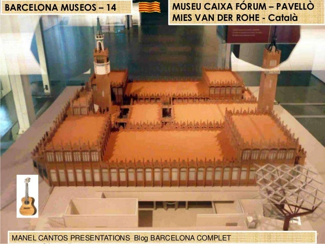 BARCELONA MUSEOS – 14  MUSEU CAIXA FÓRUM – PAVELLÒ MIES VAN DER ROHE - Català  MANEL CANTOS PRESENTATIONS Blog BARCELONA C...