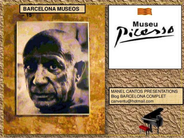 BARCELONA MUSEOS – 15  MANEL CANTOS PRESENTATIONS Blog BARCELONA COMPLET canventu@hotmail.com
