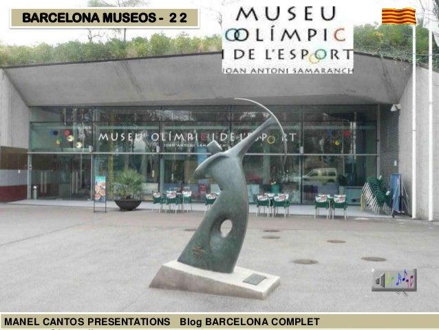 BARCELONA MUSEOS - 2 2  MANEL CANTOS PRESENTATIONS Blog BARCELONA COMPLET